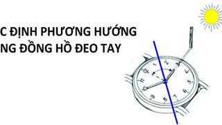 Cách xác định phương hướng bằng đồng hồ đeo tay cực đơn giản