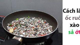 Cách làm ốc ruốc xào sả ớt, ăn vô là nghiền