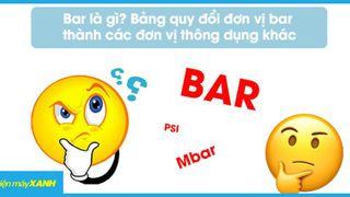 Bar là gì? Bảng quy đổi đơn vị bar thành các đơn vị thông dụng khác