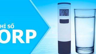 Chỉ số oxy hóa khử ORP là gì? Có ý nghĩa gì đối với sức khỏe?