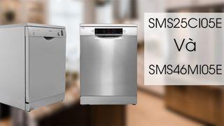 Đánh giá nhanh 2 dòng máy rửa chén Bosch SMS46MI05E và SMS25CI05E