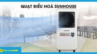 Quạt điều hòa không khí Sunhouse của nước nào? Có tốt không?