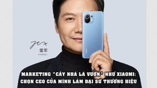 Nước đi không ai ngờ của Xiaomi: Chọn CEO của mình làm đại sứ thương hiệu