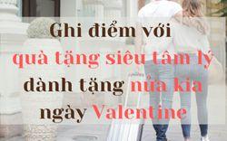 Ghi điểm với những món quà tặng siêu tâm lý dành tặng nửa kia nhân ngày Valentine