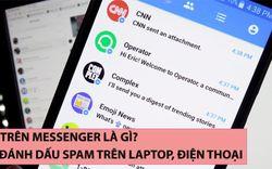 Spam trên Messenger là gì? Cách đánh dấu spam trên laptop, điện thoại
