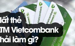 Bị mất thẻ ATM Vietcombank phải làm gì? 2 việc cần làm ngay sau khi thẻ bị mất